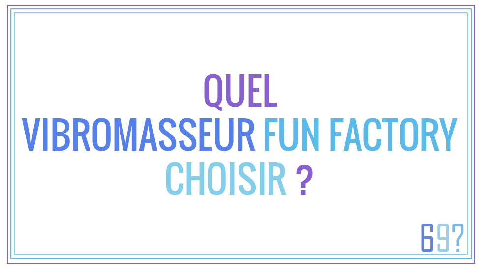 Quel vibromasseur Fun Factory choisir ?