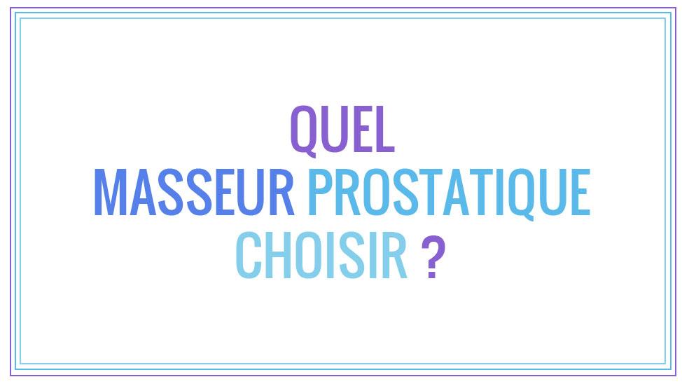 Quel masseur prostatique choisir ?