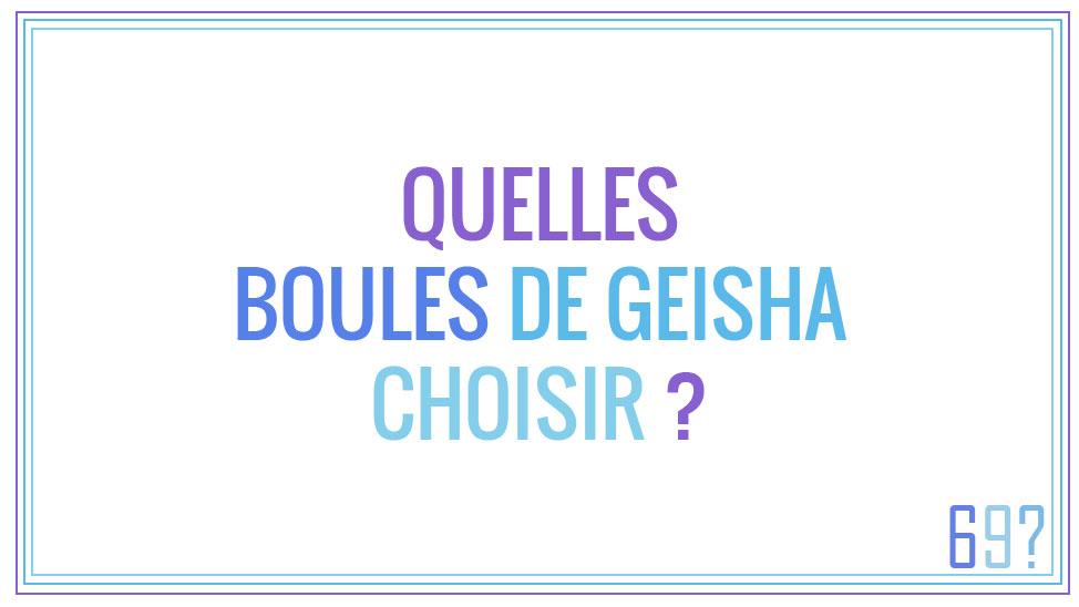 Quelles boules de Geisha choisir ?